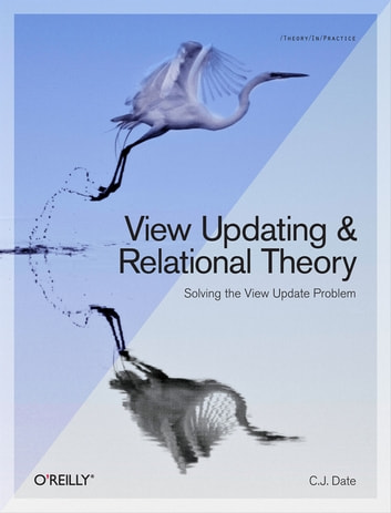 View Updating and Relational Theory - Solving the View Update Problem ebook by C.J. Date