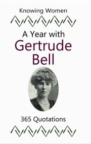A Year with Gertrude Bell: 365 Quotations ebook by Sharla Race