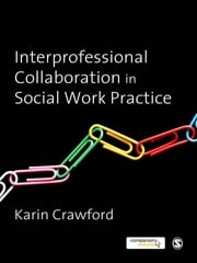 Interprofessional Collaboration in Social Work Practice ebook by Karin Crawford
