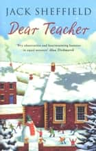 Dear Teacher ebook by Jack Sheffield