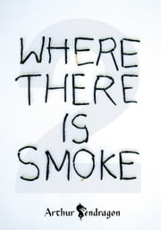 Where There is Smoke 2 ebook by Arthur Pendragon