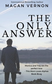 The Only Answer - The Only Series, #3 ebook by Magan Vernon