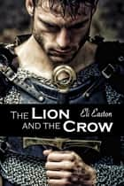 The Lion and the Crow ebook by Eli Easton