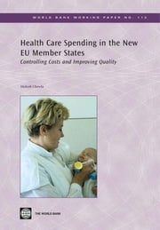 Health Care Spending in the New Eu Member States: Controlling Costs and Improving Quality ebook by Chawla, Mukesh