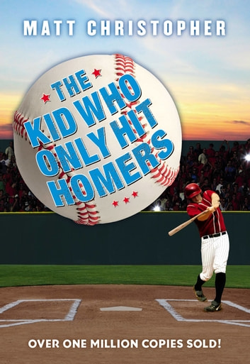 The Kid Who Only Hit Homers ebook by Matt Christopher