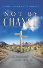 "Not by Chance - God's ""Coincidental"" Guidance of My Life ebook by"