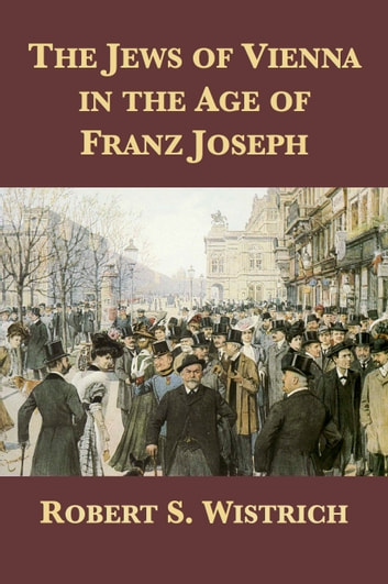 The jews of vienna in the age of franz joseph ebook di robert s the jews of vienna in the age of franz joseph ebook by robert s wistrich fandeluxe Images