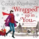 Wrapped Up In You audiobook by Carole Matthews
