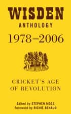 Wisden Anthology 1978-2006 - Cricket's Age of Revolution eBook by Stephen Moss
