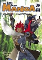 Let's Draw Manga - Ninja & Samurai ebook by Hidefumi Okuma