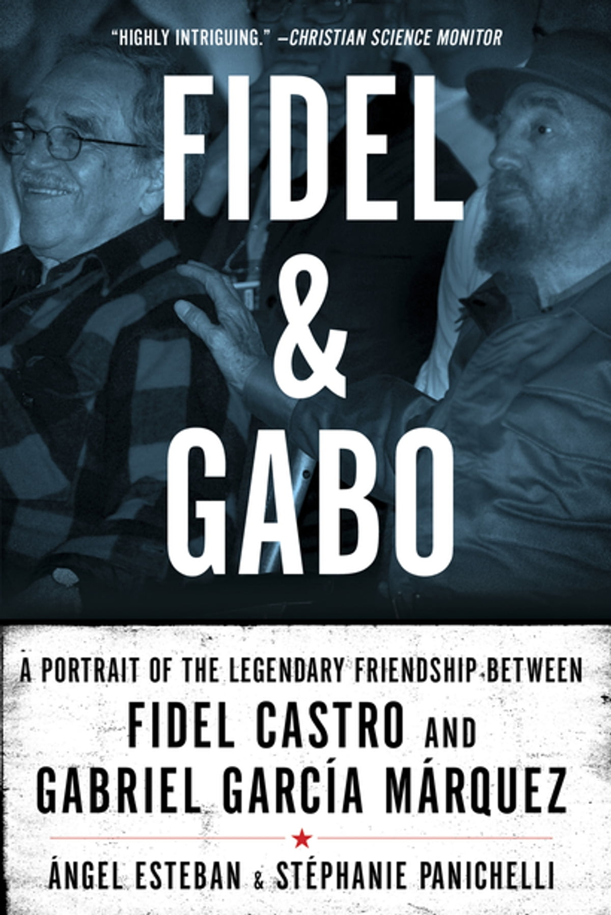 Fidel & Gabo: A Portrait of the Legendary Friendship Between Fidel Castro  and Gabriel Garcia Marquez ebook by Angel Esteban - Rakuten Kobo
