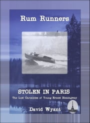 STOLEN IN PARIS: The Lost Chronicles of Young Ernest Hemingway: Rum Runners ebook by David Wyant