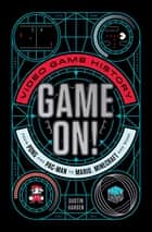 Game On! - Video Game History from Pong and Pac-Man to Mario, Minecraft, and More ebook by Dustin Hansen