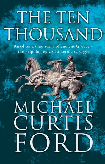 The Ten Thousand ebook by Michael Curtis Ford