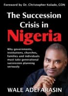 The Succession Crisis in Nigeria ebook by Wale Adefarasin