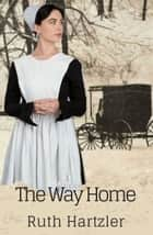 The Way Home - Amish Christian Romance ebook by Ruth Hartzler