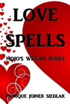 Love Spells ebook by Monique Joiner Siedlak