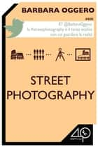 Street Photography ebook by Barbara Oggero