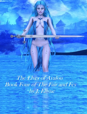 The Elves of Avalon, Book 4 of the Fair and Fey ebook by J. Ellyne