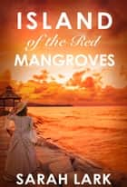 Island of the Red Mangroves ebook by Sarah Lark, Sharmila Cohen