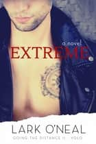 Extreme - A Novel ebook by Lark O'Neal