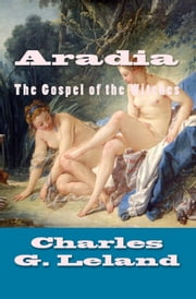 Aradia: The Gospel of Witches ebook by Charles Leland