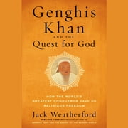 Genghis Khan and the Quest for God - How the World's Greatest Conqueror Gave Us Religious Freedom audiobook by Jack Weatherford