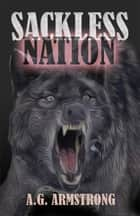 Sackless Nation ebook by A.G. Armstrong