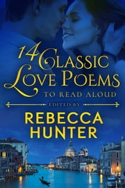 14 Classic Love Poems to Read Aloud ebook by Rebecca Hunter
