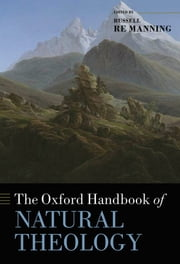 The Oxford Handbook of Natural Theology ebook by Russell Re Manning,John Hedley Brooke,Fraser Watts