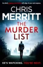 The Murder List - An utterly gripping crime thriller with edge-of-your-seat suspense ebook by Chris Merritt