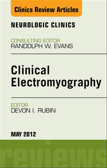 Clinical Electromyography, An Issue of Neurologic Clinics - E-Book (The Clinics: Surgery)