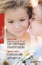 Un héritage inestimable - Délicieuse attirance ebook by Paula Roe,Helen Lacey