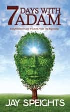 7 Days With Adam ebook by Jay Speights