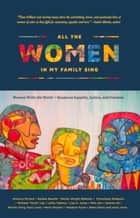 All the Women in My Family Sing - Women Write the World: Essays on Equality, Justice, and Freedom ebook by Deborah Santana, America Ferrera, Natalie Baszile,...