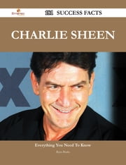 Charlie Sheen 181 Success Facts - Everything you need to know about Charlie Sheen ebook by Ryan Burks