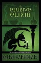 The Elusive Elixir ebook by Gigi Pandian