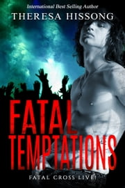 Fatal Temptations (Fatal Cross Live! Book 2) ebook by Theresa Hissong