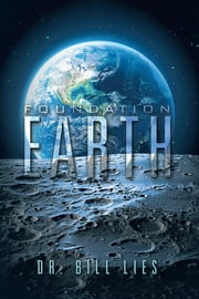 Foundation Earth ebook by Dr. Bill Lies