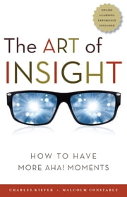 The Art of Insight - How to Have More Aha! Moments ebook by Charles F. Kiefer,Malcolm Constable