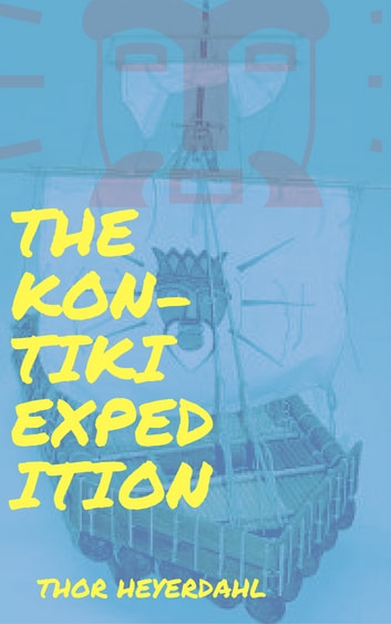 The Kon-Tiki expedition - By raft across the South Seas ebook by Thor Heyerdahl