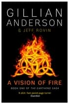 A Vision of Fire - Book 1 of The EarthEnd Saga ebook by Gillian Anderson