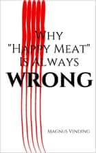 "Why ""Happy Meat"" Is Always Wrong ebook by Magnus Vinding"