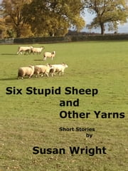 Six Stupid Sheep and Other Yarns ebook by Susan Wright