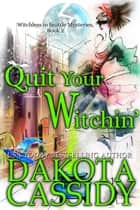 Quit Your Witchin' - Witchless in Seattle Mysteries, #2 ebook by Dakota Cassidy