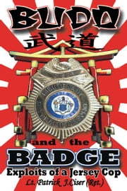 Budo and the Badge - Exploits of a Jersey Cop ebook by Patrick J. Ciser