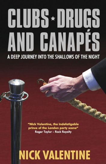 Clubs, Drugs & Canapes - A Deep Journey into the Shallows of the Night ebook by Nick Valentine