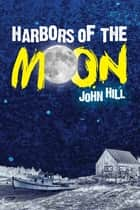 Harbors of the Moon ebook by John  Hill
