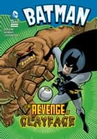 Batman: The Revenge of Clayface ebook by Eric Stevens