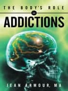 The Body's Role in Addictions ebook by Jean Armour